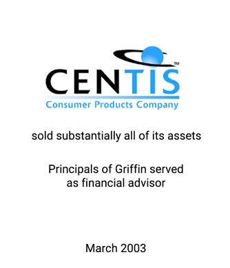 Griffin Serves as financial advisor to Centis Consumer Products Company