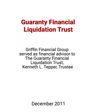 Griffin Serves as Financial Advisor to The Guaranty Financial Liquidation Trust, Kenneth I. Tepper, Trustee
