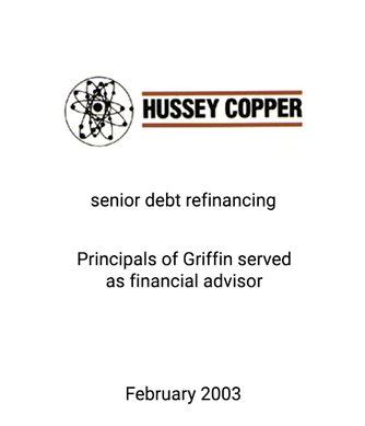 Griffin Serves as financial advisor to Hussey Copper