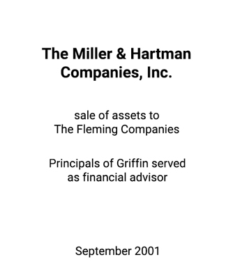 Griffin Serves as financial advisor to The Miller and Hartman Companies, Inc.