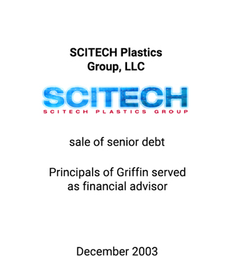 Griffin served as financial advisor to Scitech Plastics Group, LLP